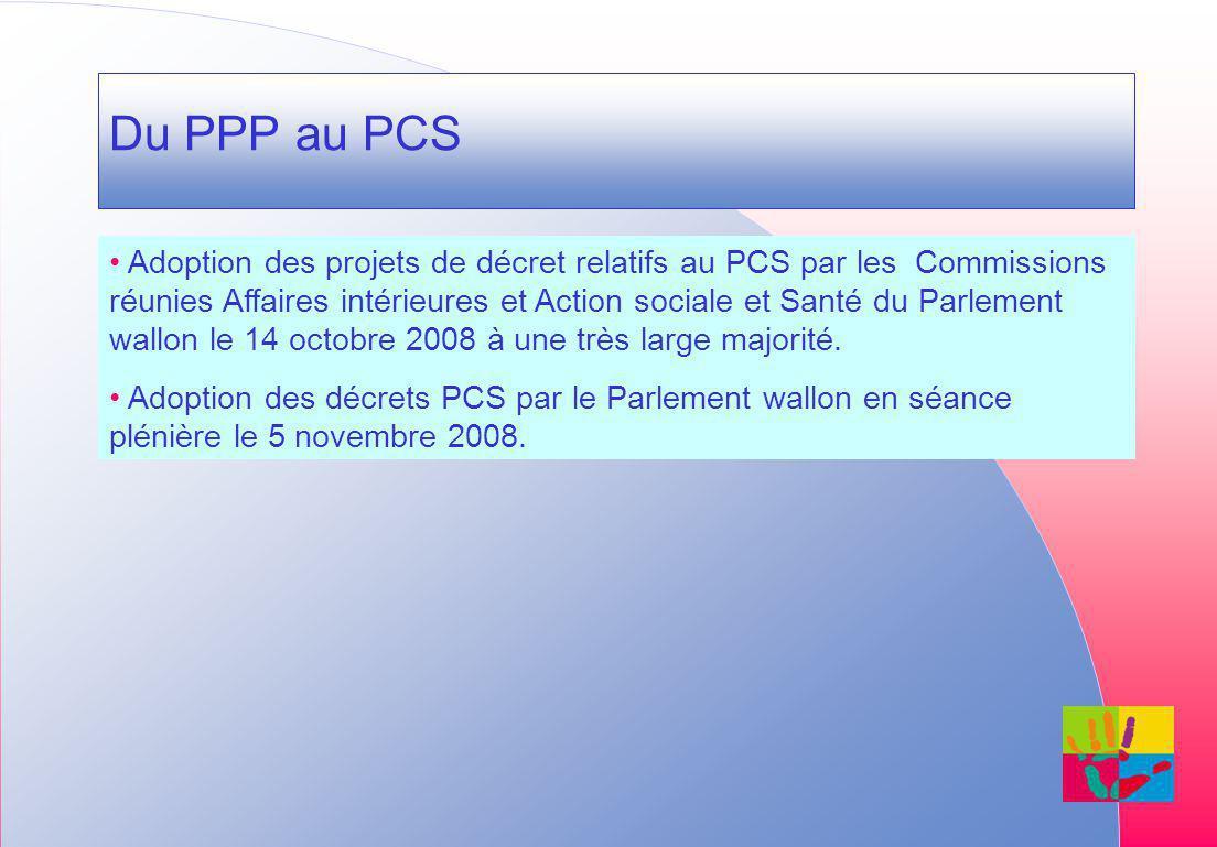 Du PPP au PCS Adoption des projets de décret relatifs au PCS par les Commissions réunies Affaires intérieures et Action sociale et Santé du Parlement wallon le 14 octobre 2008 à une très large majorité.