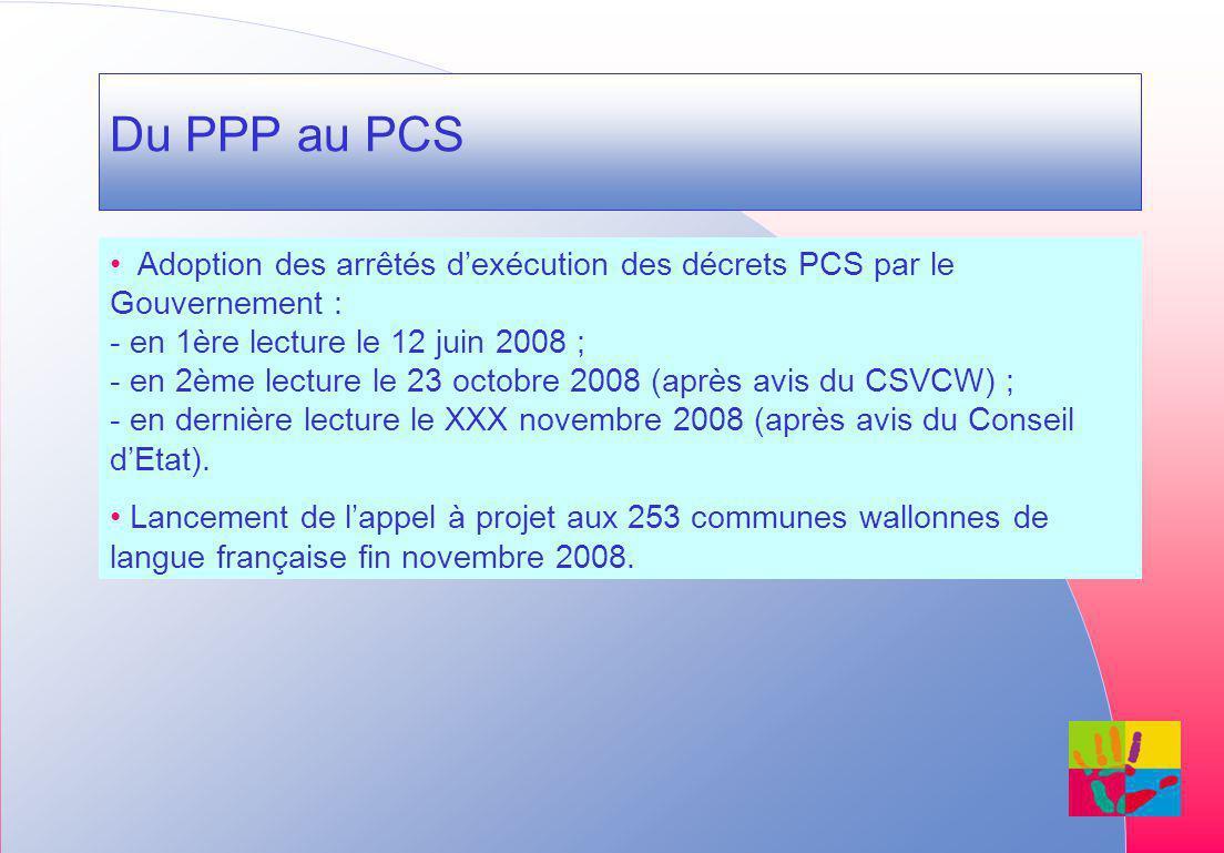 Du PPP au PCS Adoption des arrêtés dexécution des décrets PCS par le Gouvernement : - en 1ère lecture le 12 juin 2008 ; - en 2ème lecture le 23 octobre 2008 (après avis du CSVCW) ; - en dernière lecture le XXX novembre 2008 (après avis du Conseil dEtat).