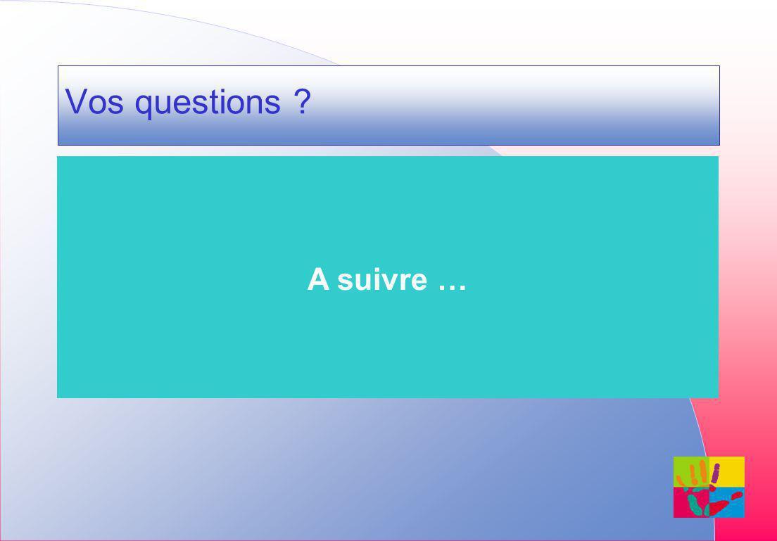 A suivre … Vos questions