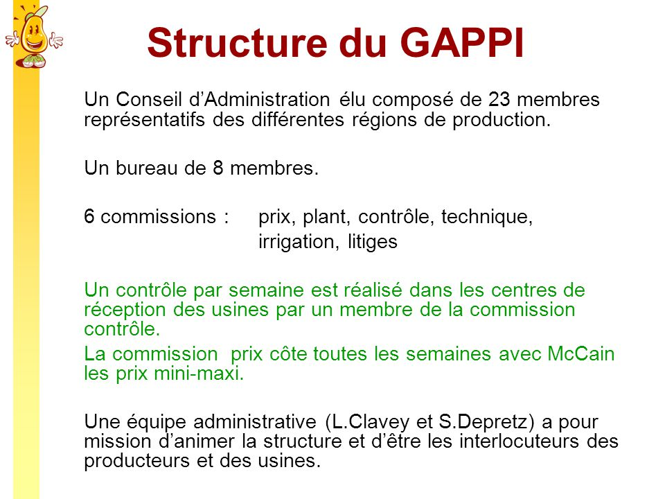 Structure du GAPPI Un Conseil dAdministration élu composé de 23 membres représentatifs des différentes régions de production. Un bureau de 8 membres.