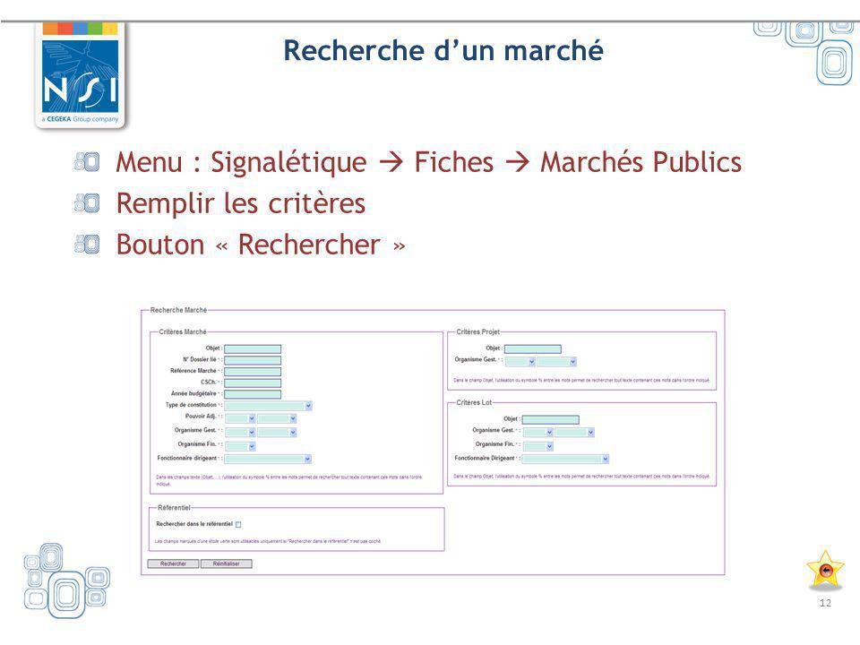 12 Recherche dun marché Menu : Signalétique Fiches Marchés Publics Remplir les critères Bouton « Rechercher »