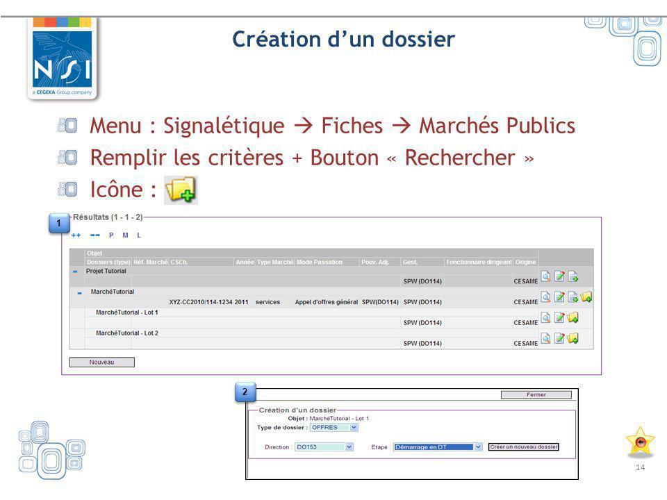 14 Création dun dossier Menu : Signalétique Fiches Marchés Publics Remplir les critères + Bouton « Rechercher » Icône : 1 1 2 2