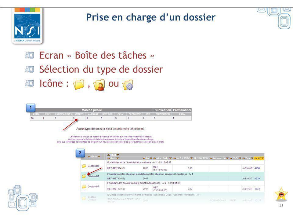 15 Prise en charge dun dossier Ecran « Boîte des tâches » Sélection du type de dossier Icône :, ou 1 1 2 2