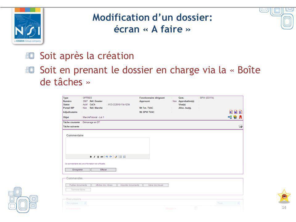 16 Modification dun dossier: écran « A faire » Soit après la création Soit en prenant le dossier en charge via la « Boîte de tâches »