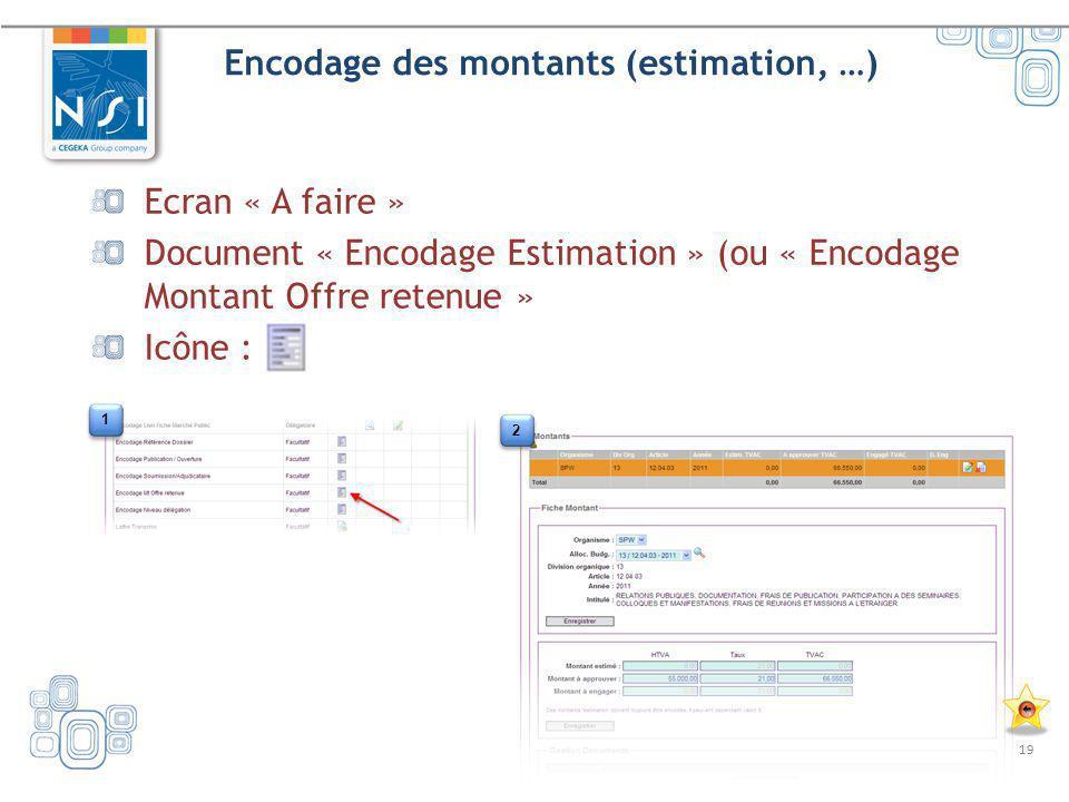 19 Encodage des montants (estimation, …) Ecran « A faire » Document « Encodage Estimation » (ou « Encodage Montant Offre retenue » Icône : 1 1 2 2