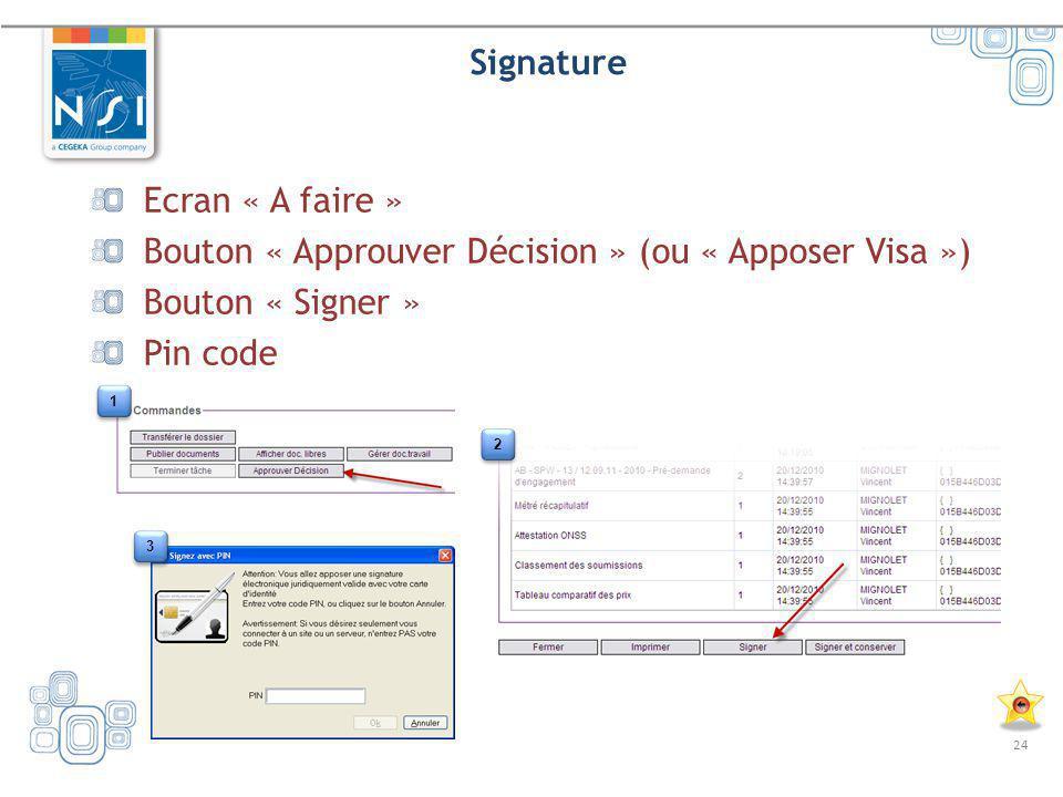 24 Signature Ecran « A faire » Bouton « Approuver Décision » (ou « Apposer Visa ») Bouton « Signer » Pin code 1 1 2 2 3 3
