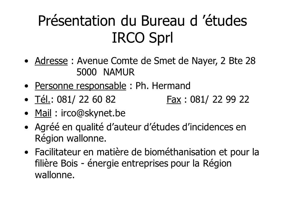 Présentation du Bureau d études IRCO Sprl Adresse : Avenue Comte de Smet de Nayer, 2 Bte 28 5000 NAMUR Personne responsable : Ph. Hermand Tél.: 081/ 2