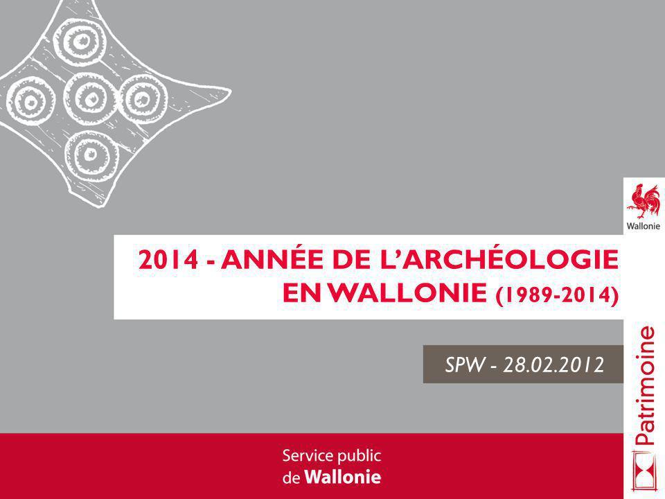 2014 - ANNÉE DE LARCHÉOLOGIE EN WALLONIE (1989-2014) SPW - 28.02.2012