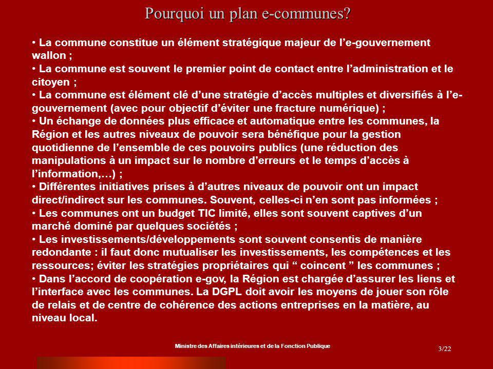 Ministre des Affaires intérieures et de la Fonction Publique 3/22 Pourquoi un plan e-communes? La commune constitue un élément stratégique majeur de l
