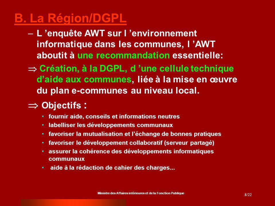 Ministre des Affaires intérieures et de la Fonction Publique 8/22 B. La Région/DGPL –L enquête AWT sur l environnement informatique dans les communes,