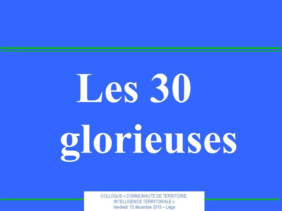COLLOQUE « COMMUNAUTE DE TERRITOIRE, INTELLIGENCE TERRITORIALE » Vendredi 13 décembre 2013 – Liège Les 30 glorieuses