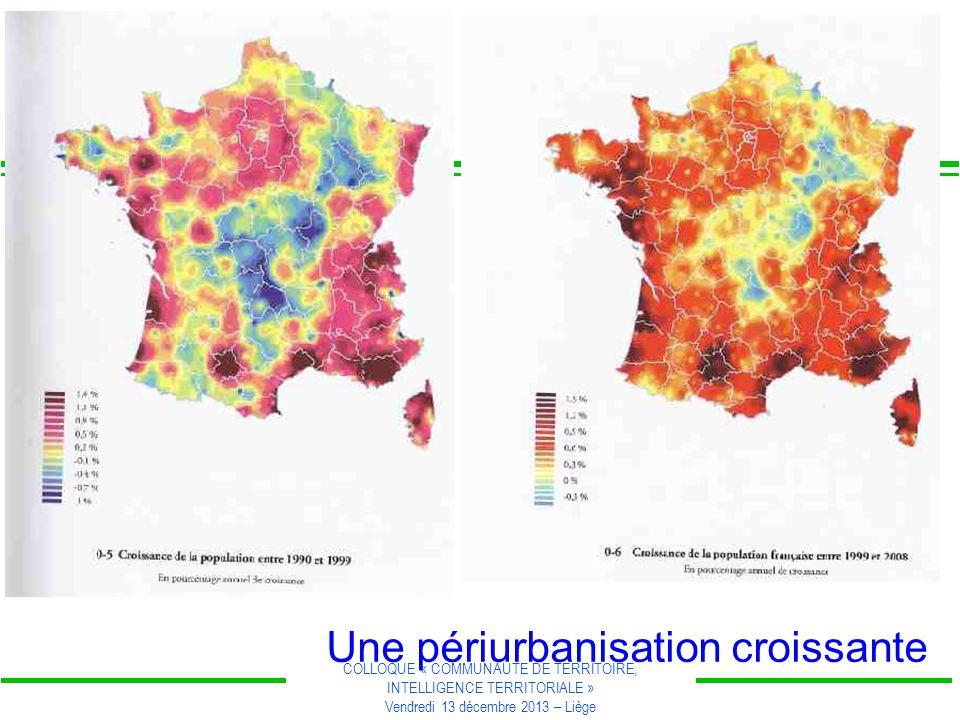 COLLOQUE « COMMUNAUTE DE TERRITOIRE, INTELLIGENCE TERRITORIALE » Vendredi 13 décembre 2013 – Liège Une périurbanisation croissante