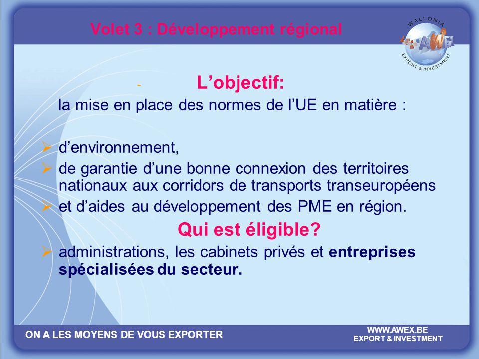 ON A LES MOYENS DE VOUS EXPORTER WWW.AWEX.BE EXPORT & INVESTMENT Volet 3 : Développement régional - Lobjectif: la mise en place des normes de lUE en m