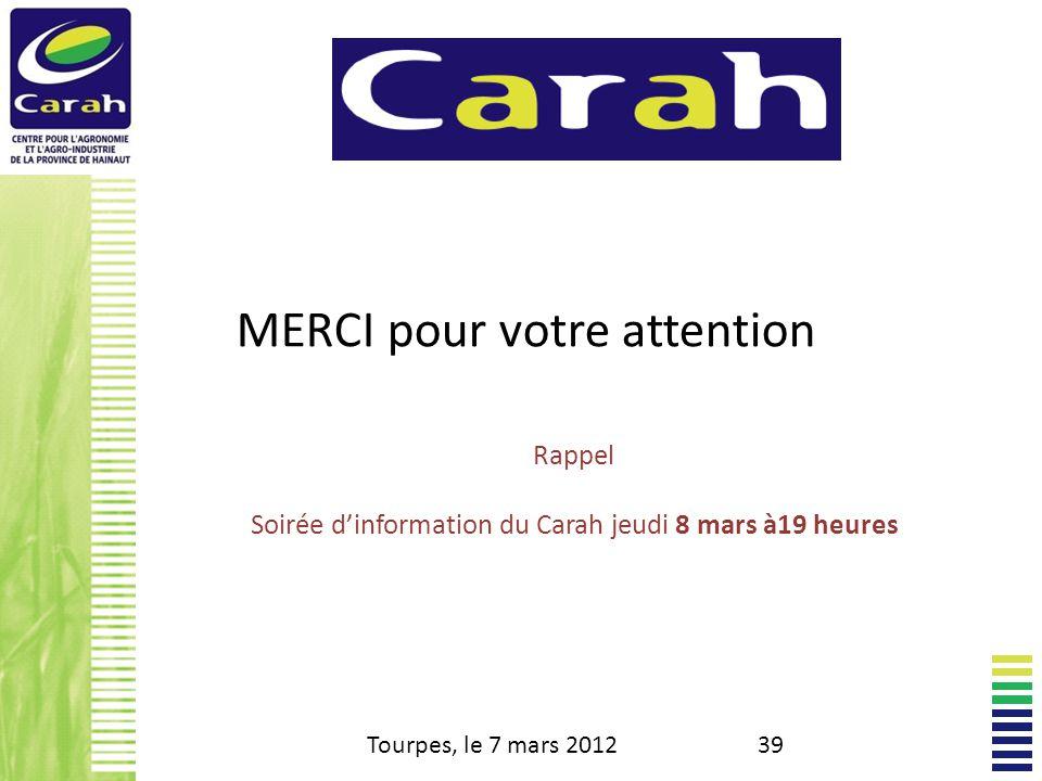 Tourpes, le 7 mars 201239 MERCI pour votre attention Rappel Soirée dinformation du Carah jeudi 8 mars à19 heures