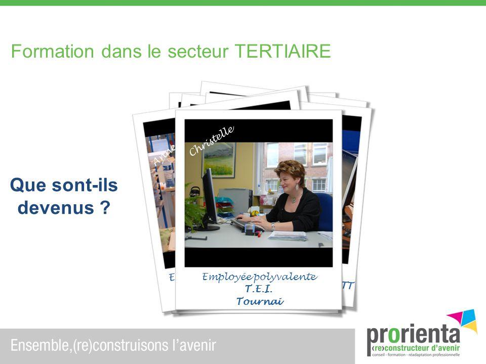 Formation dans le secteur TERTIAIRE Zoulira Assistante de vente C & A Tournai Pascal Agent daccueil FGTB Tournai Secrétaire polyvalente NOTRE ATELIER