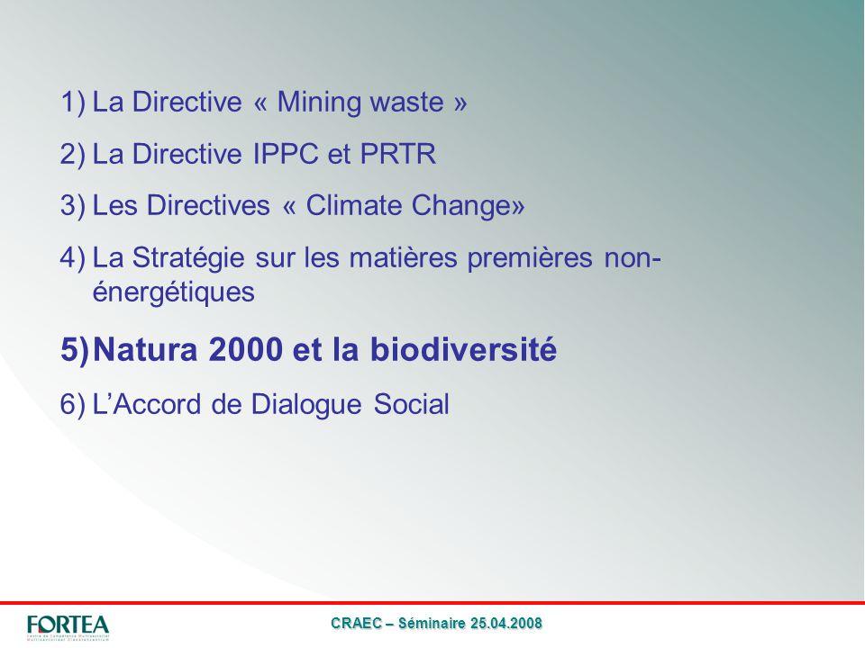 CRAEC – Séminaire 25.04.2008 1)La Directive « Mining waste » 2)La Directive IPPC et PRTR 3)Les Directives « Climate Change» 4)La Stratégie sur les matières premières non- énergétiques 5)Natura 2000 et la biodiversité 6)LAccord de Dialogue Social