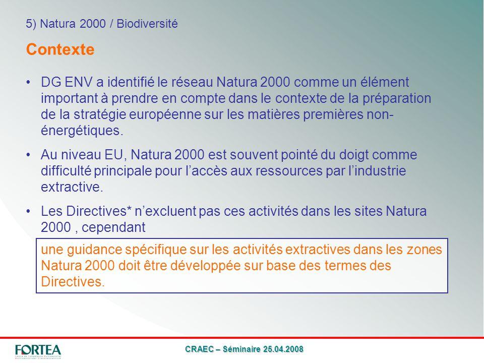 CRAEC – Séminaire 25.04.2008 DG ENV a identifié le réseau Natura 2000 comme un élément important à prendre en compte dans le contexte de la préparation de la stratégie européenne sur les matières premières non- énergétiques.