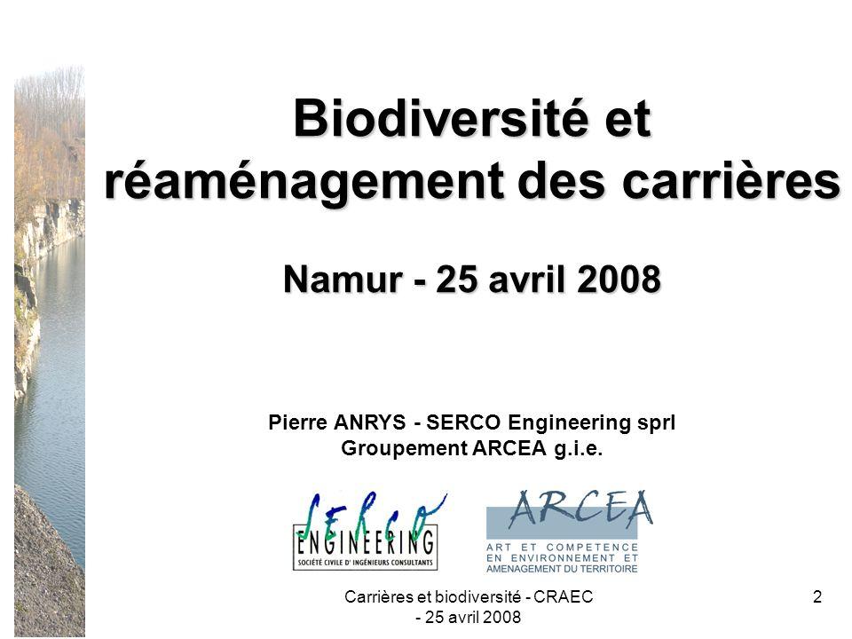 Carrières et biodiversité - CRAEC - 25 avril 2008 3 Plan et objectifs de la présentation Constat des communications précédentes : état de la biodiversité dans les carrières en RW Suite : exemples de réaménagements et de gestion danciens sites carriers Objectifs de cet exposé : 8Biodiversité des carrières : depuis quand .