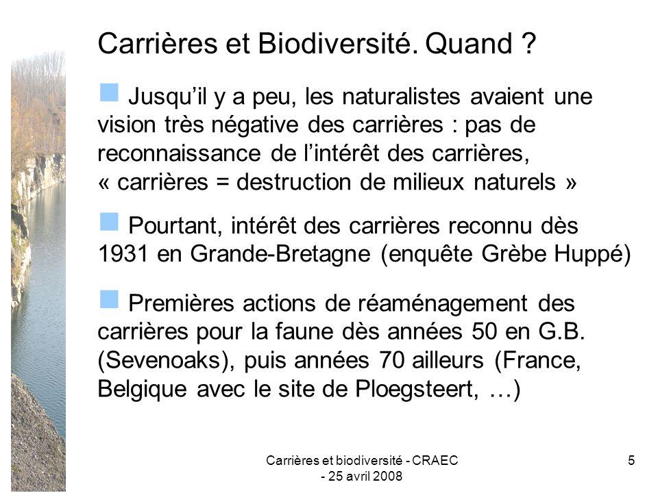 Carrières et biodiversité - CRAEC - 25 avril 2008 5 Carrières et Biodiversité. Quand ? Jusquil y a peu, les naturalistes avaient une vision très négat