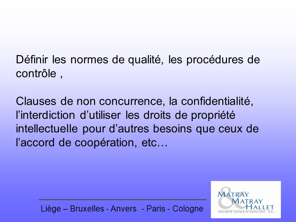 Liège – Bruxelles - Anvers- Paris - Cologne Définir les normes de qualité, les procédures de contrôle, Clauses de non concurrence, la confidentialité,