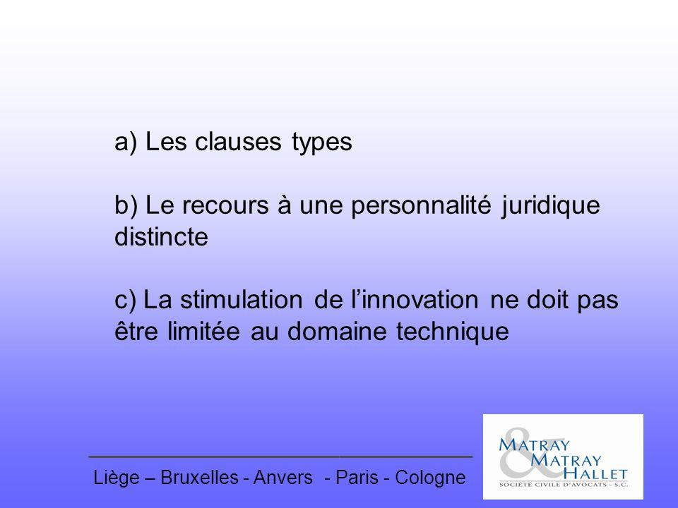 Liège – Bruxelles - Anvers- Paris - Cologne a) Les clauses types b) Le recours à une personnalité juridique distincte c) La stimulation de linnovation