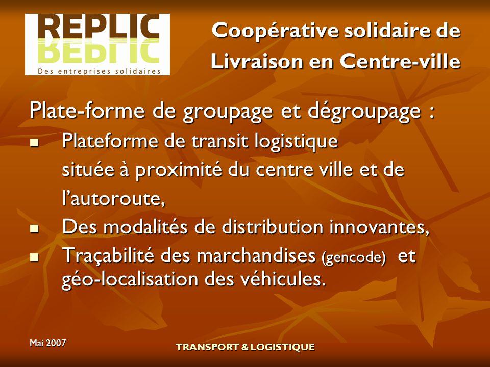 Mai 2007 TRANSPORT & LOGISTIQUE Coopérative solidaire de Livraison en Centre-ville Plate-forme de groupage et dégroupage : Plateforme de transit logis