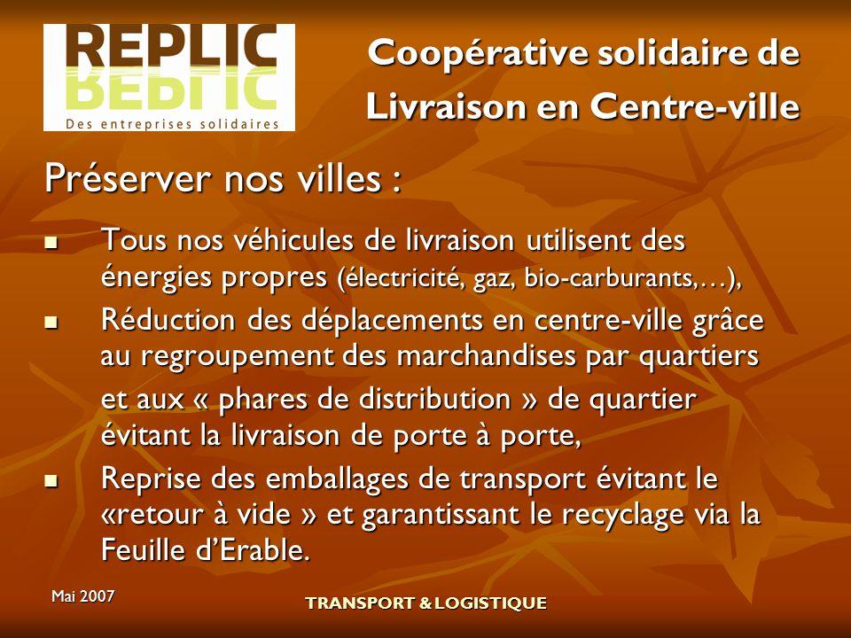 Mai 2007 TRANSPORT & LOGISTIQUE Coopérative solidaire de Livraison en Centre-ville Préserver nos villes : Tous nos véhicules de livraison utilisent de