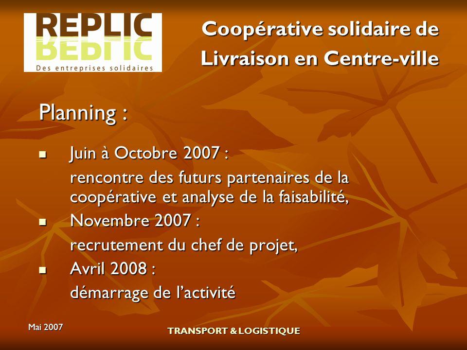 Mai 2007 TRANSPORT & LOGISTIQUE Coopérative solidaire de Livraison en Centre-ville Planning : Juin à Octobre 2007 : Juin à Octobre 2007 : rencontre de