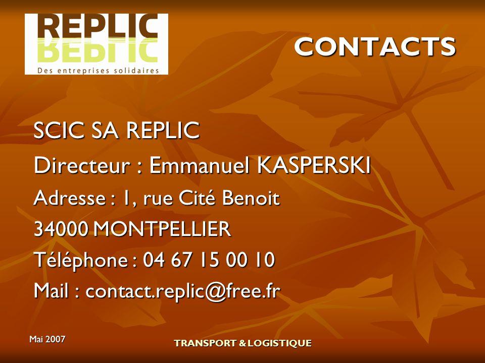 Mai 2007 TRANSPORT & LOGISTIQUE CONTACTS SCIC SA REPLIC Directeur : Emmanuel KASPERSKI Adresse : 1, rue Cité Benoit 34000 MONTPELLIER Téléphone : 04 6
