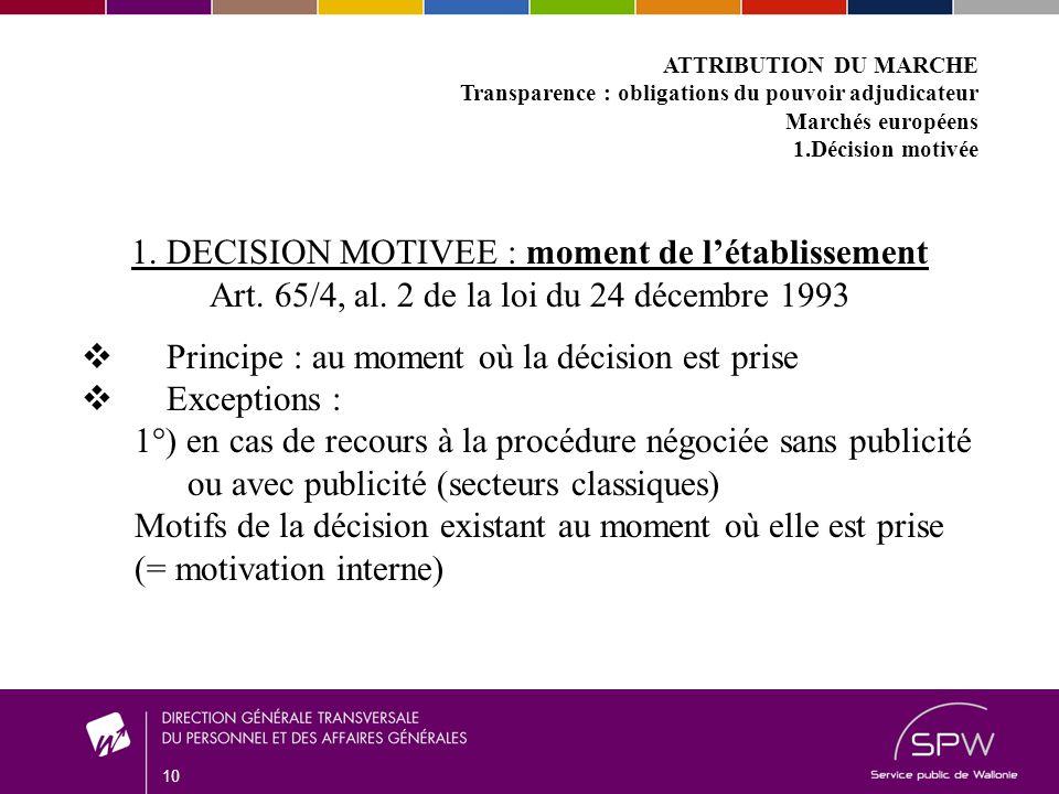 10 ATTRIBUTION DU MARCHE Transparence : obligations du pouvoir adjudicateur Marchés européens 1.Décision motivée 1.