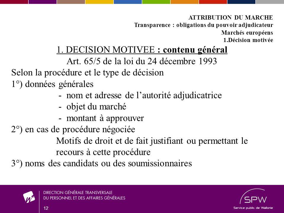 12 ATTRIBUTION DU MARCHE Transparence : obligations du pouvoir adjudicateur Marchés européens 1.Décision motivée 1.