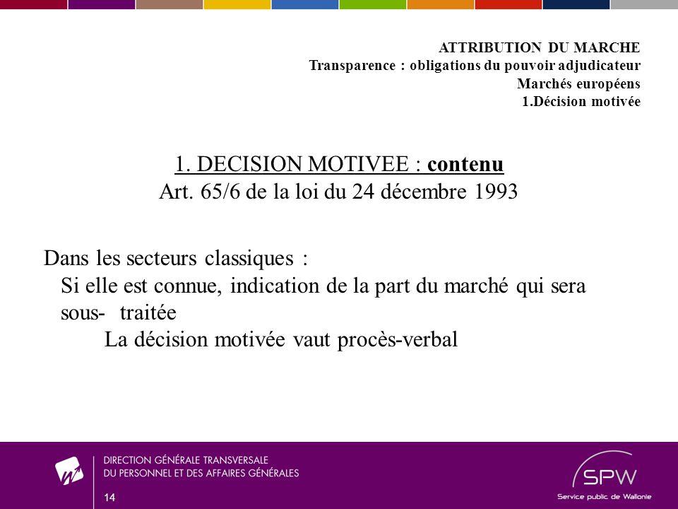14 ATTRIBUTION DU MARCHE Transparence : obligations du pouvoir adjudicateur Marchés européens 1.Décision motivée 1.