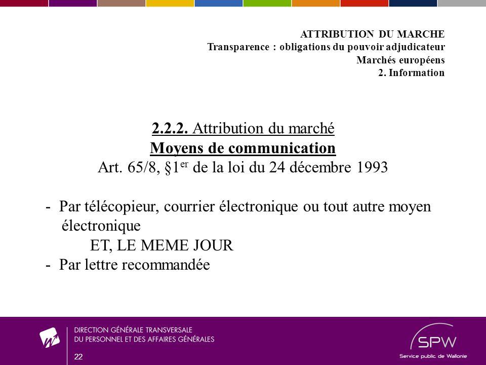 22 ATTRIBUTION DU MARCHE Transparence : obligations du pouvoir adjudicateur Marchés européens 2.