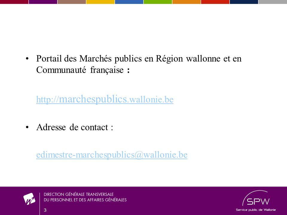 3 Portail des Marchés publics en Région wallonne et en Communauté française : http:// marchespublics.wallonie.be Adresse de contact : edimestre-marchespublics@wallonie.be