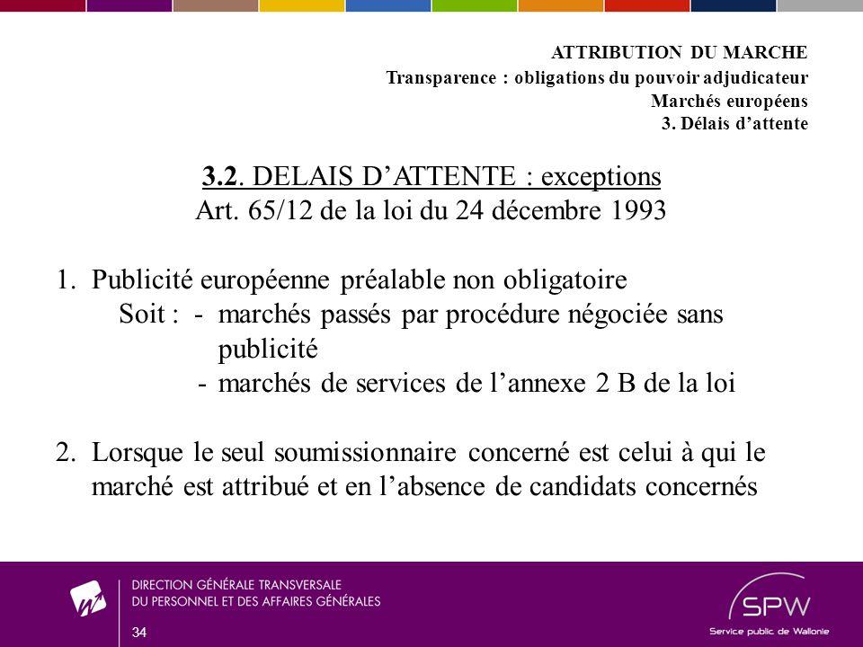 34 ATTRIBUTION DU MARCHE Transparence : obligations du pouvoir adjudicateur Marchés européens 3.