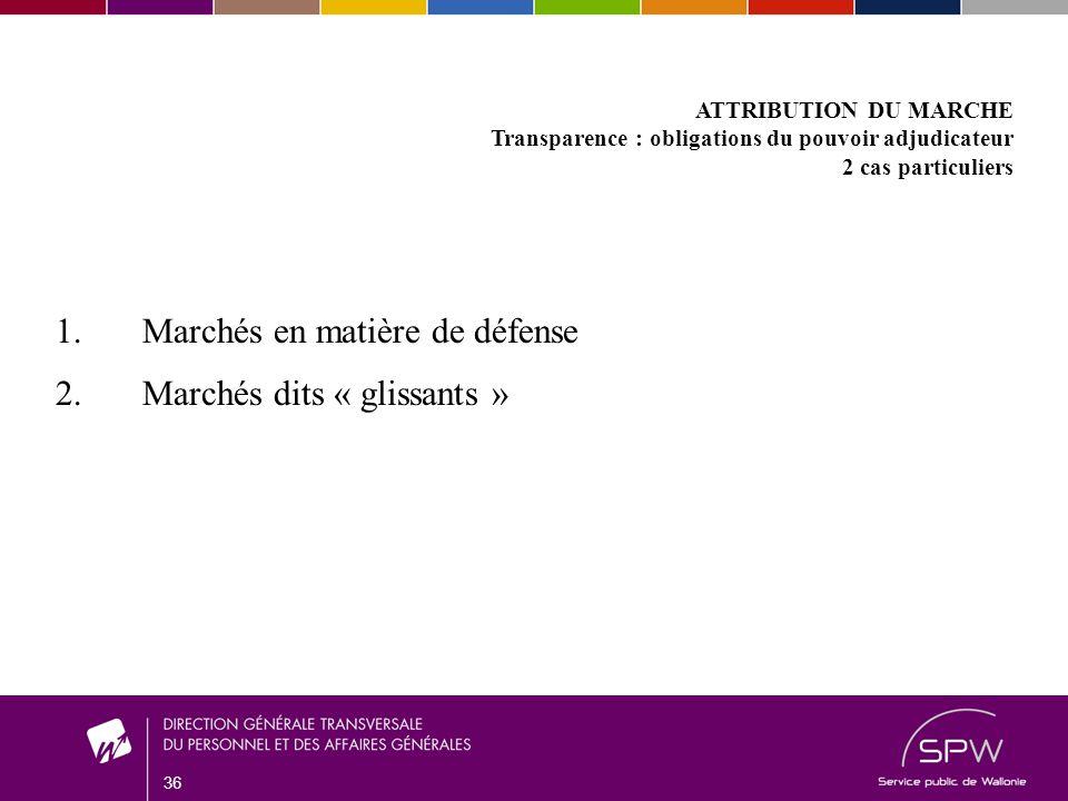 36 ATTRIBUTION DU MARCHE Transparence : obligations du pouvoir adjudicateur 2 cas particuliers 1.