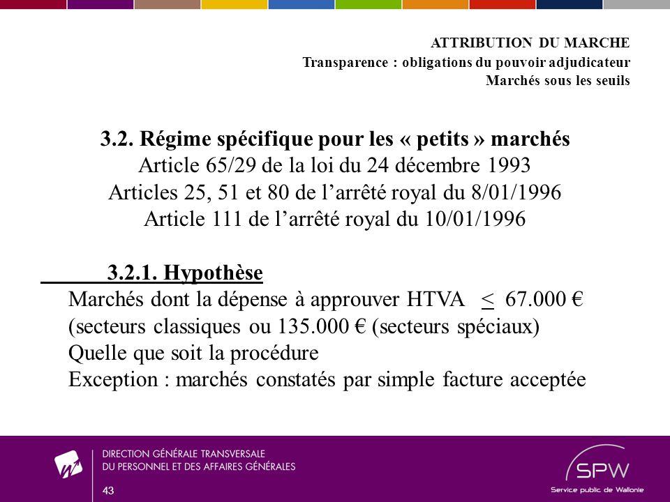 43 ATTRIBUTION DU MARCHE Transparence : obligations du pouvoir adjudicateur Marchés sous les seuils 3.2.