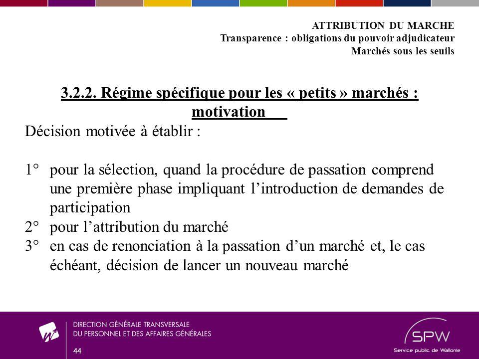44 ATTRIBUTION DU MARCHE Transparence : obligations du pouvoir adjudicateur Marchés sous les seuils 3.2.2.