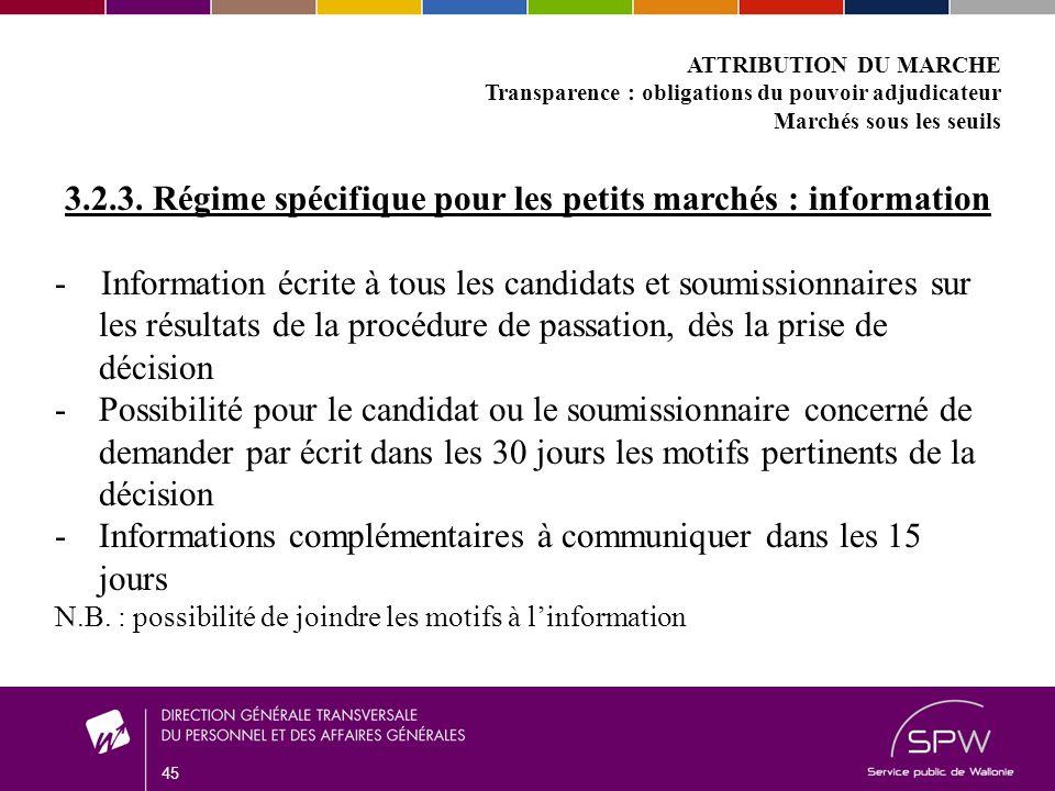 45 ATTRIBUTION DU MARCHE Transparence : obligations du pouvoir adjudicateur Marchés sous les seuils 3.2.3.