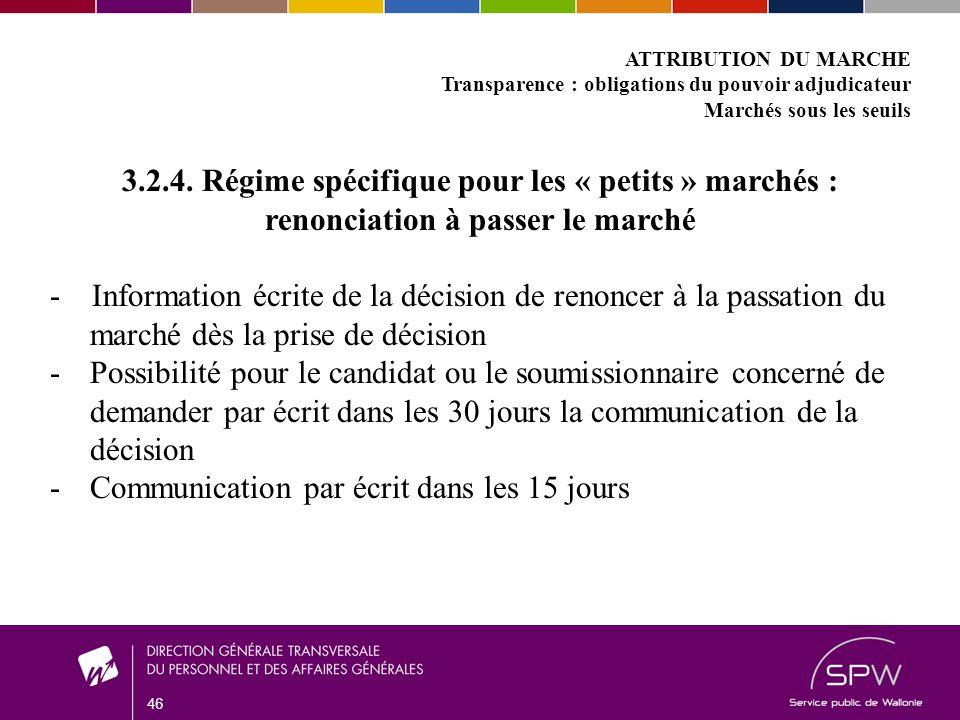 46 ATTRIBUTION DU MARCHE Transparence : obligations du pouvoir adjudicateur Marchés sous les seuils 3.2.4.