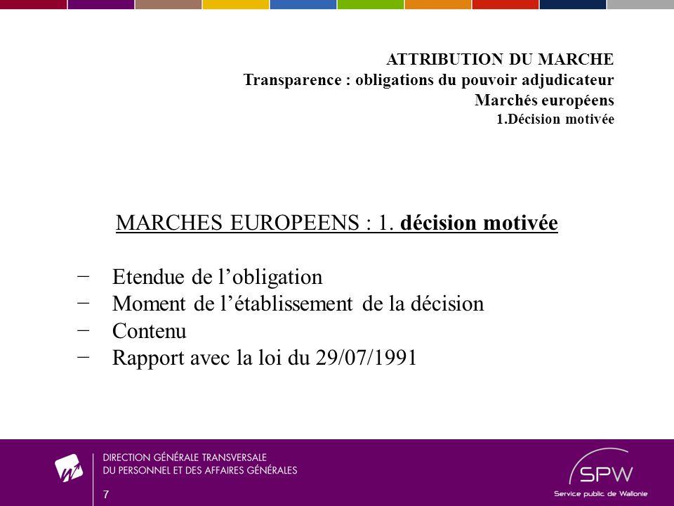 7 ATTRIBUTION DU MARCHE Transparence : obligations du pouvoir adjudicateur Marchés européens 1.Décision motivée MARCHES EUROPEENS : 1.