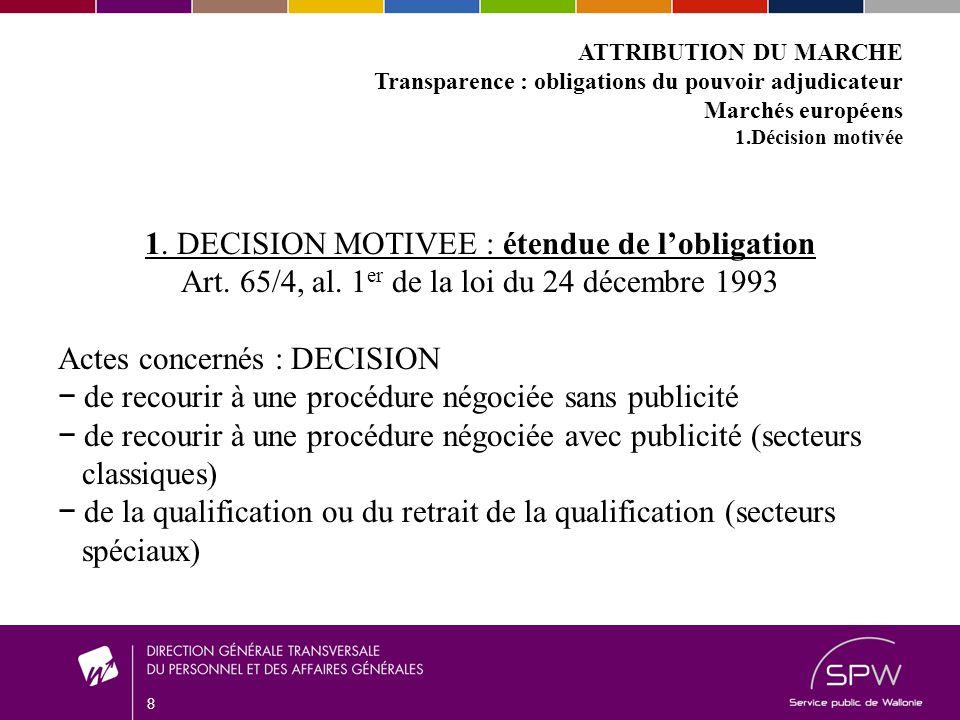 8 ATTRIBUTION DU MARCHE Transparence : obligations du pouvoir adjudicateur Marchés européens 1.Décision motivée 1.