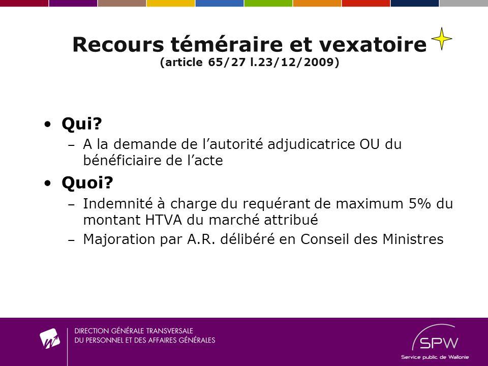 Recours téméraire et vexatoire (article 65/27 l.23/12/2009) Qui? A la demande de lautorité adjudicatrice OU du bénéficiaire de lacte Quoi? I ndemnité