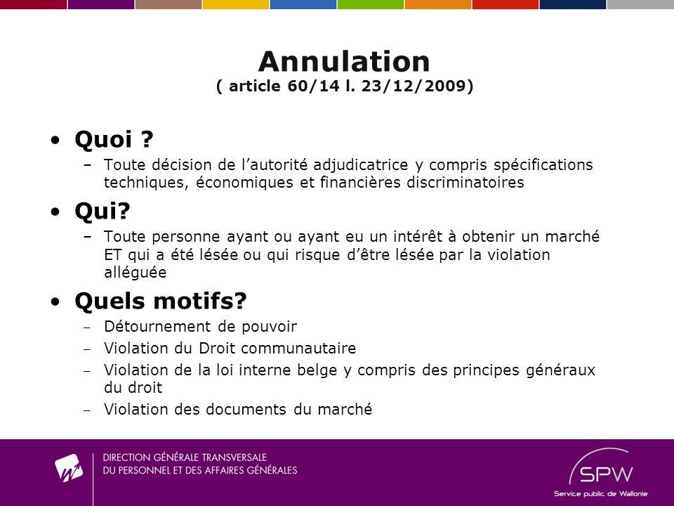 Annulation ( article 60/14 l. 23/12/2009) Quoi ? –T–Toute décision de lautorité adjudicatrice y compris spécifications techniques, économiques et fina