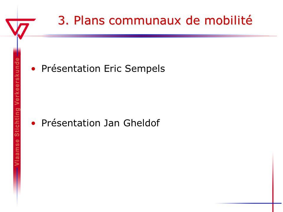 3. Plans communaux de mobilité Présentation Eric Sempels Présentation Jan Gheldof