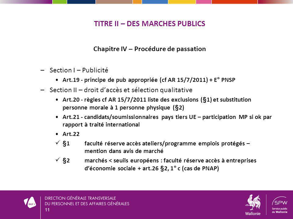 TITRE II – DES MARCHES PUBLICS Chapitre IV – Procédure de passation –Section I – Publicité Art.19 - principe de pub appropriée (cf AR 15/7/2011) + E°
