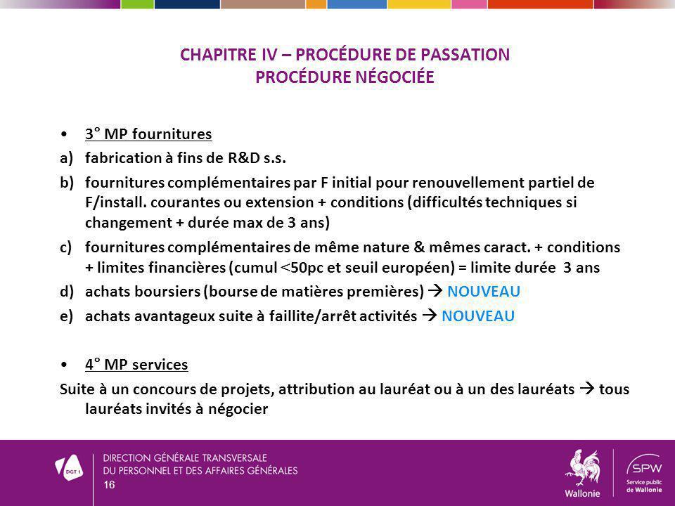 CHAPITRE IV – PROCÉDURE DE PASSATION PROCÉDURE NÉGOCIÉE 3° MP fournitures a)fabrication à fins de R&D s.s. b)fournitures complémentaires par F initial