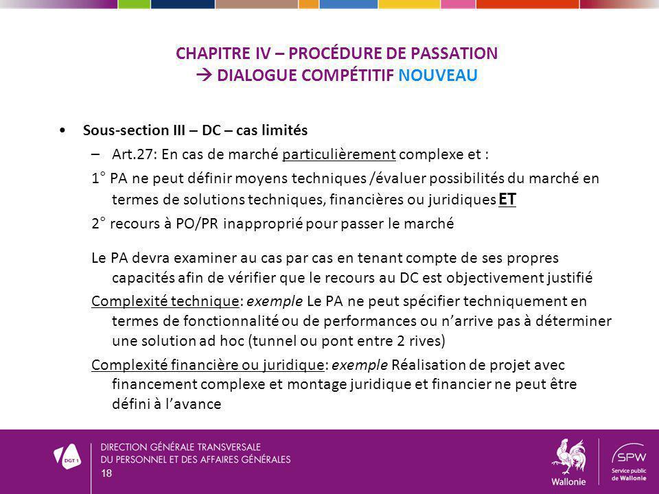 Sous-section III – DC – cas limités –Art.27: En cas de marché particulièrement complexe et : 1° PA ne peut définir moyens techniques /évaluer possibil