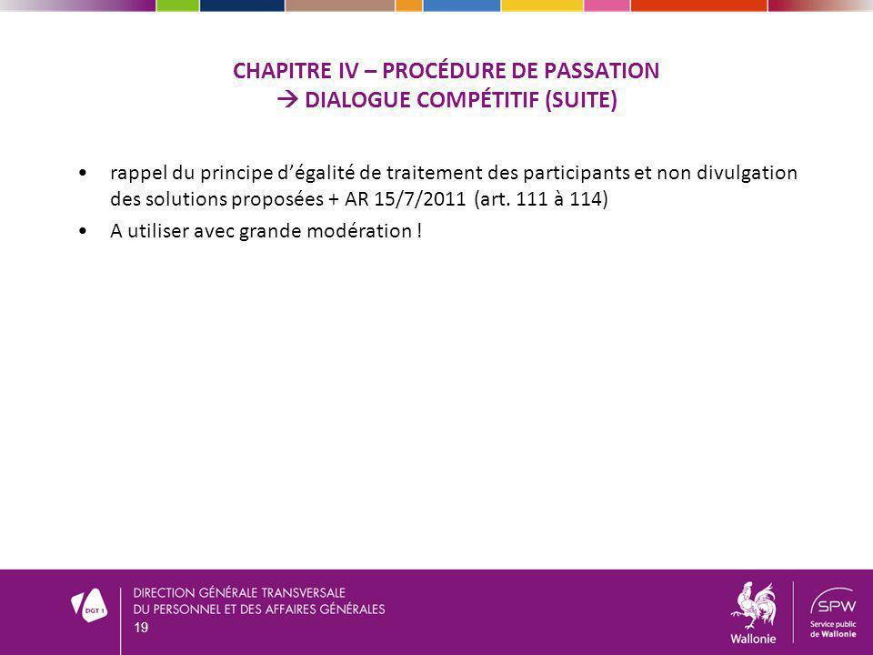 CHAPITRE IV – PROCÉDURE DE PASSATION DIALOGUE COMPÉTITIF (SUITE) rappel du principe dégalité de traitement des participants et non divulgation des solutions proposées + AR 15/7/2011 (art.