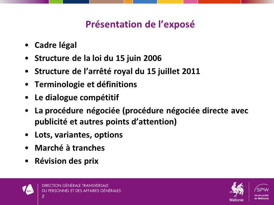 2 Présentation de lexposé Cadre légal Structure de la loi du 15 juin 2006 Structure de larrêté royal du 15 juillet 2011 Terminologie et définitions Le